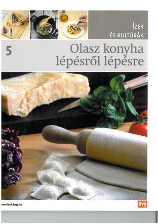Izek es kulturak 05 olasz konyha lepesrol lepesre(hvg) 2011