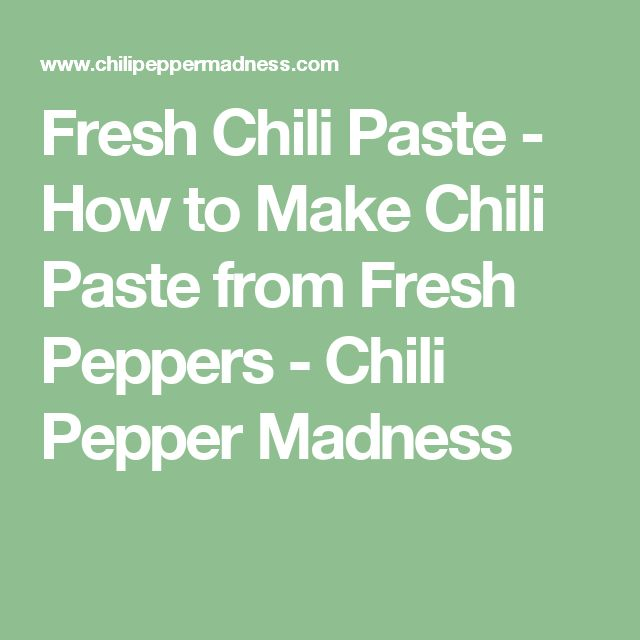 Fresh Chili Paste - How to Make Chili Paste from Fresh Peppers - Chili Pepper Madness