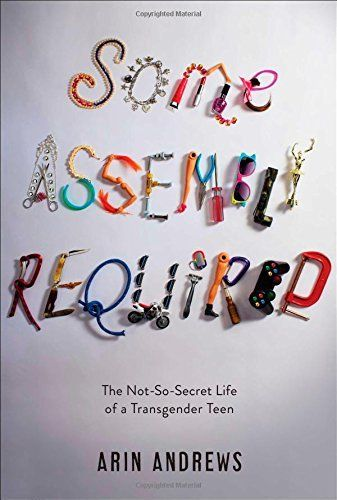 Some Assembly Required: The Not-So-Secret Life of a Transgender Teen by Arin Andrews, http://www.amazon.com/dp/1481416758/ref=cm_sw_r_pi_dp_rJ-xvb0WTMHEM