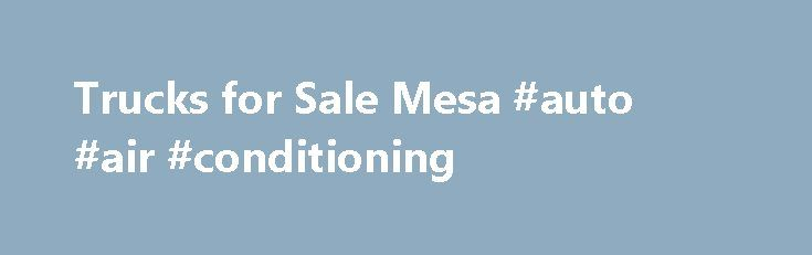 Trucks for Sale Mesa #auto #air #conditioning http://autos.remmont.com/trucks-for-sale-mesa-auto-air-conditioning/  #used truck # Trucks for Sale Mesa   Trucks Only Sales Trucks Only Sales Trucks for Sale You want a dependable used truck you can rely on make Trucks Only... Read more >The post Trucks for Sale Mesa #auto #air #conditioning appeared first on Auto.