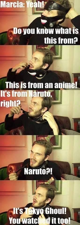 I was surprised when I saw Kaneki. This is one of the many reasons I love PewDiePie.
