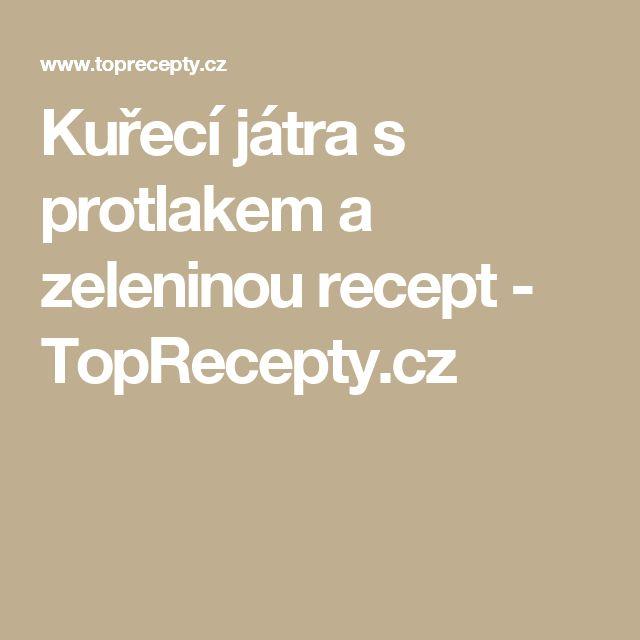 Kuřecí játra s protlakem a zeleninou recept - TopRecepty.cz
