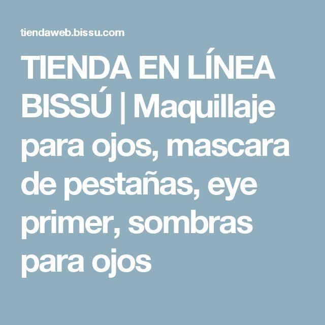 TIENDA EN LÍNEA BISSÚ | Maquillaje para ojos, mascara de pestañas,  eye primer, sombras para ojos