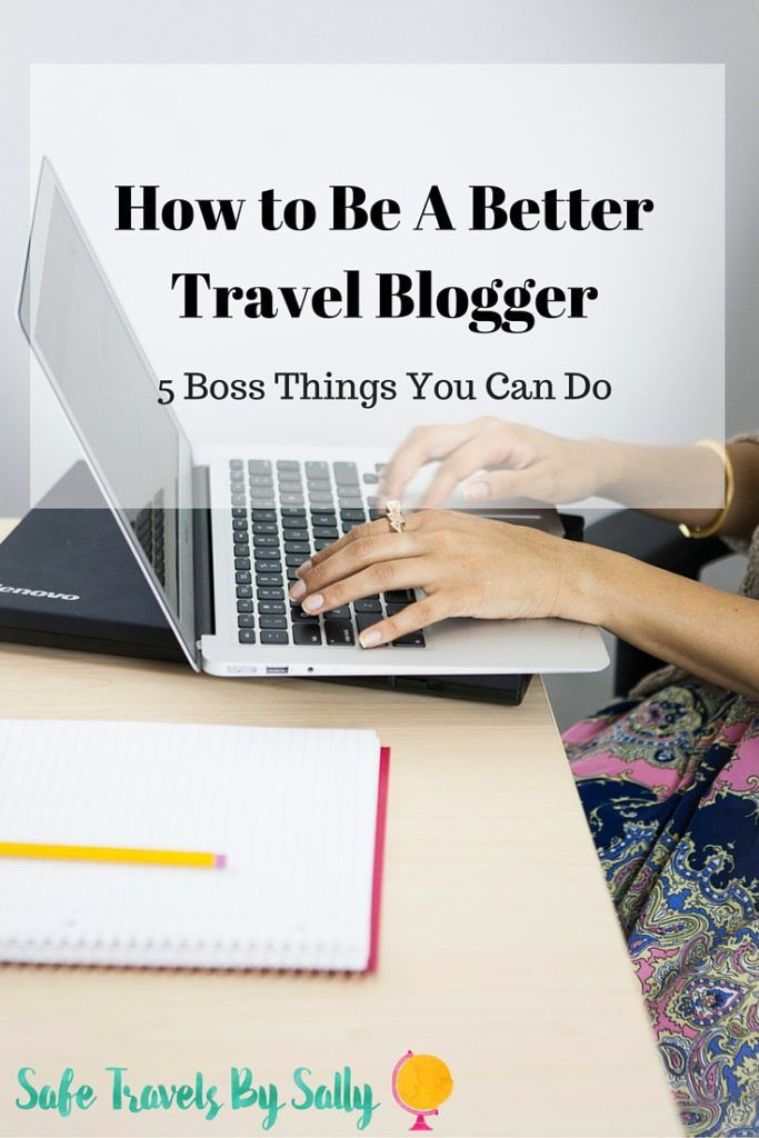 How To Be A Better Travel Blogger: 5 Boss Things You Can Do to Improve Your Blogging Business.