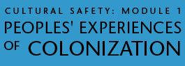 Cultural Safety Module 1: Peoples Experiences of Colonization