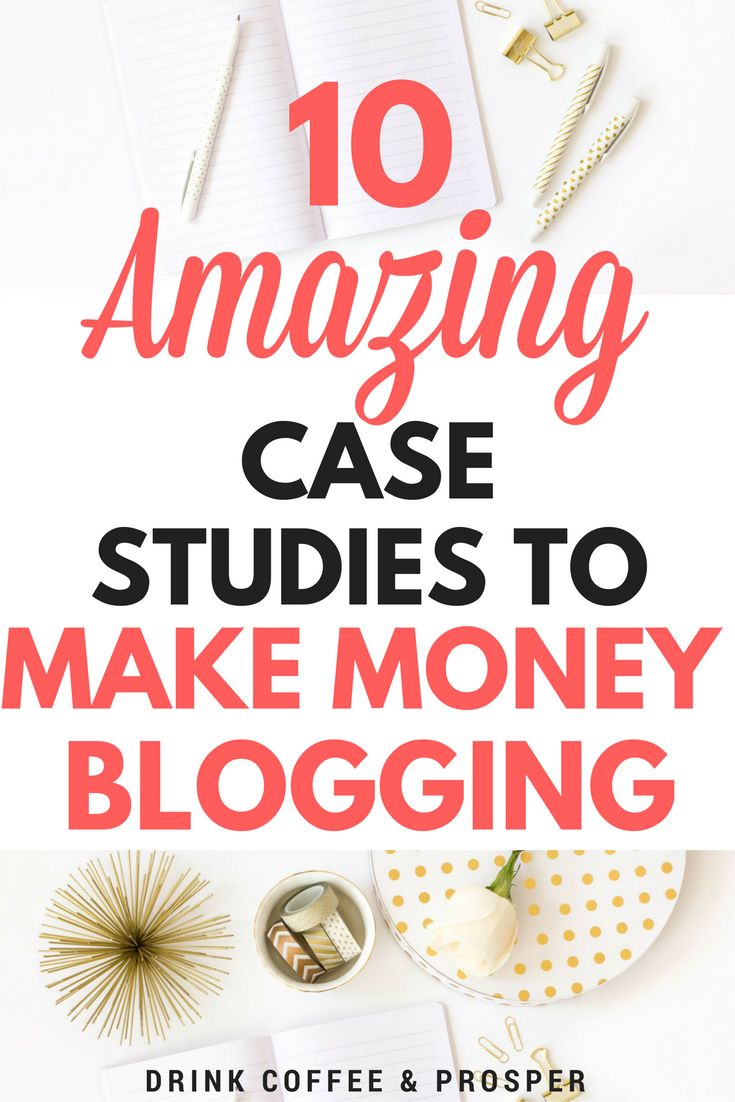 10 Awesome Case Studies to Make Money Blogging