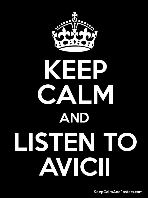 Keep Calm & Listen To Avicii