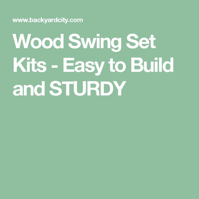 Wood Swing Set Kits - Easy to Build and STURDY