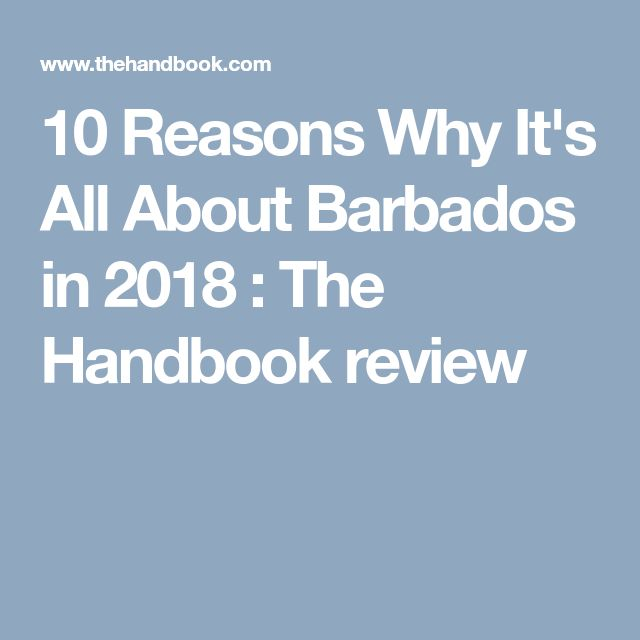 10 Reasons Why It's All About Barbados in 2018 : The Handbook review