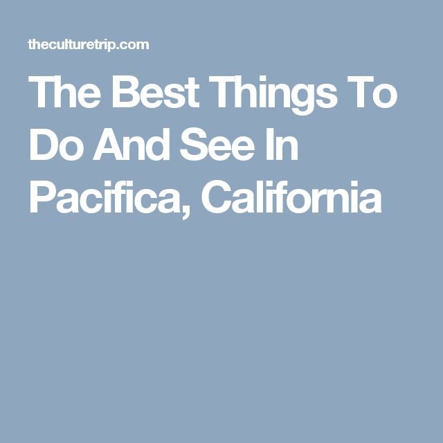 The Best Things To Do And See In Pacifica, California