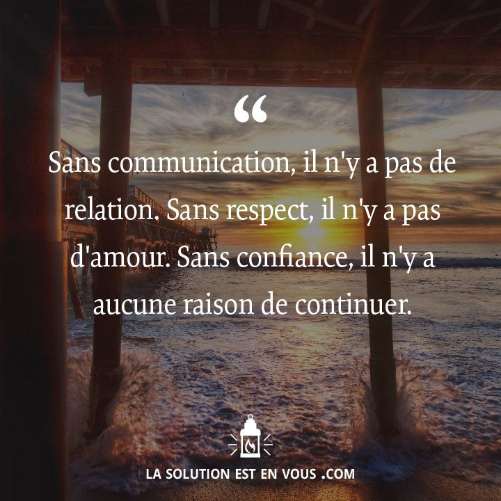 Communication, respect, confiance