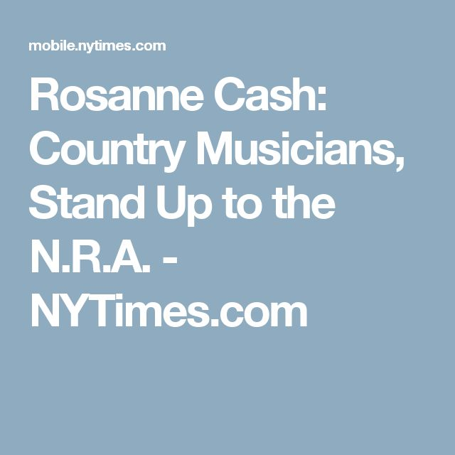 Rosanne Cash: Country Musicians, Stand Up to the N.R.A. - NYTimes.com