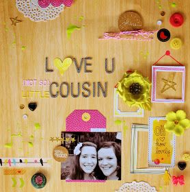 Love U Cousin layout. Scrapbooking bright woodgrain frames quick simple