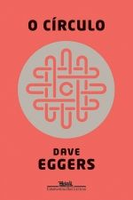 O CÍRCULO - Dave Eggers - Companhia das Letras