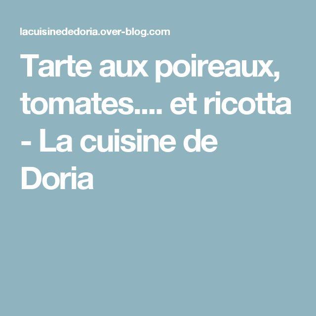 Tarte aux poireaux, tomates.... et ricotta - La cuisine de Doria