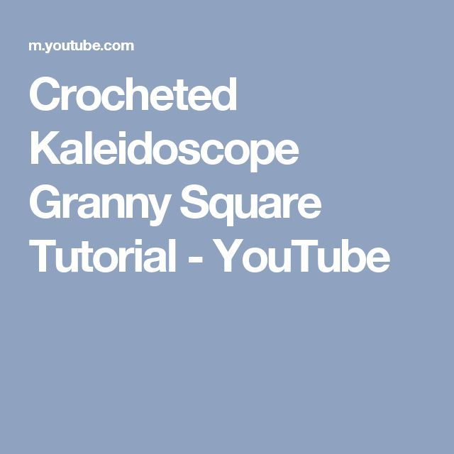 Crocheted Kaleidoscope Granny Square Tutorial - YouTube