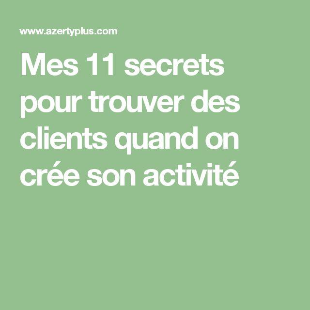 Mes 11 secrets pour trouver des clients quand on crée son activité