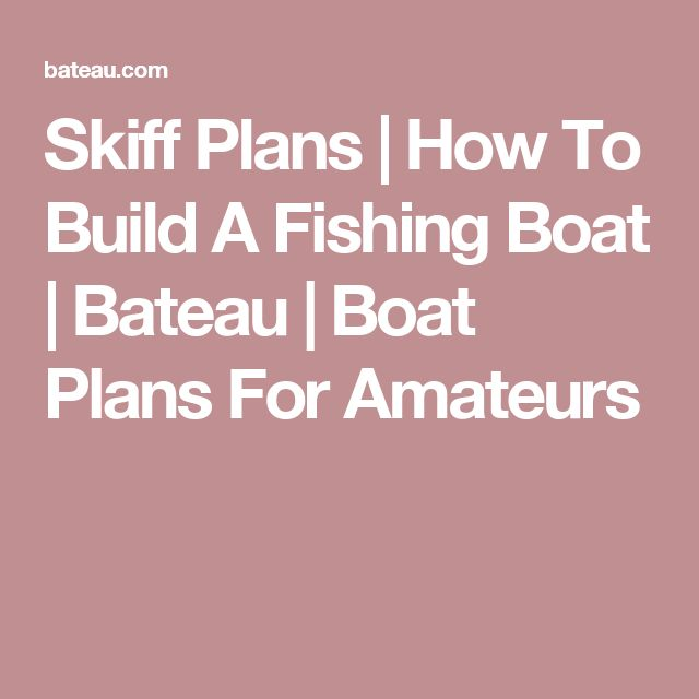 Skiff Plans | How To Build A Fishing Boat | Bateau | Boat Plans For Amateurs
