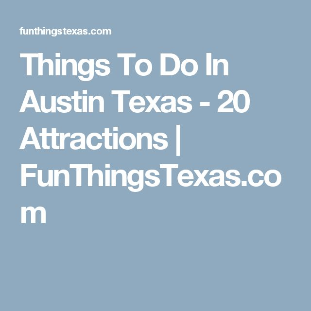 Things To Do In Austin Texas - 20 Attractions | FunThingsTexas.com