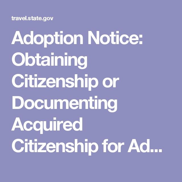 Adoption Notice:  Obtaining Citizenship or Documenting Acquired Citizenship for Adopted Children   Intercountry Adoption