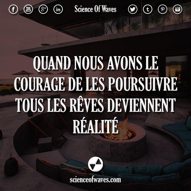Quand nous avons le courage de les poursuivre, tous les rêves deviennent réalité.