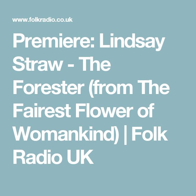 Premiere: Lindsay Straw - The Forester (from The Fairest Flower of Womankind) | Folk Radio UK