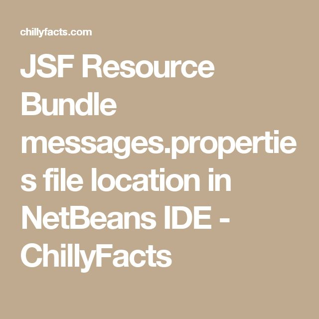 JSF Resource Bundle messages.properties file location in NetBeans IDE - ChillyFacts #java #jsf #resource