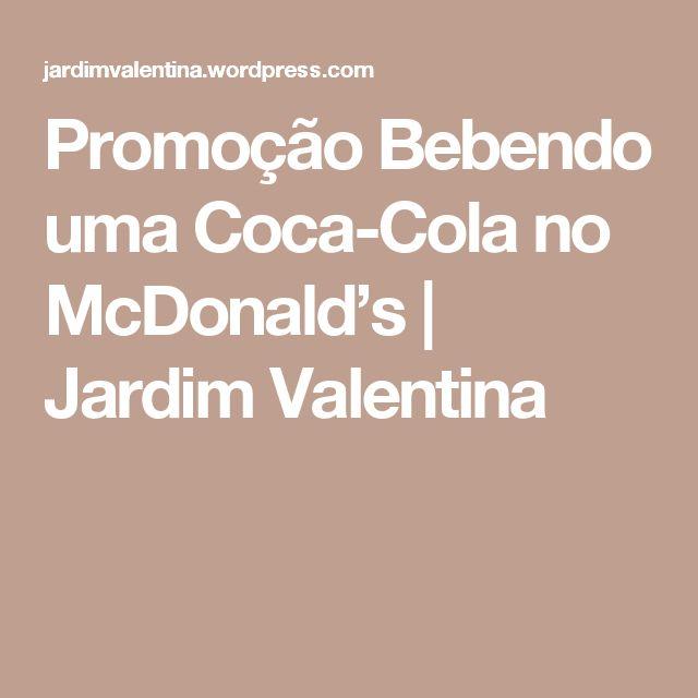 Promoção Bebendo uma Coca-Cola no McDonald's | Jardim Valentina