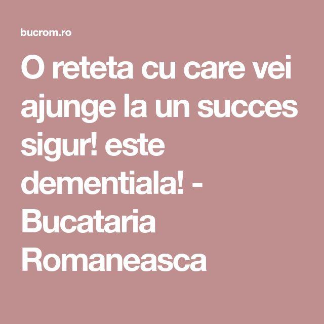 O reteta cu care vei ajunge la un succes sigur! este dementiala! - Bucataria Romaneasca