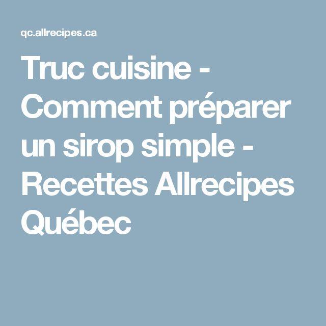 Truc cuisine - Comment préparer un sirop simple - Recettes Allrecipes Québec