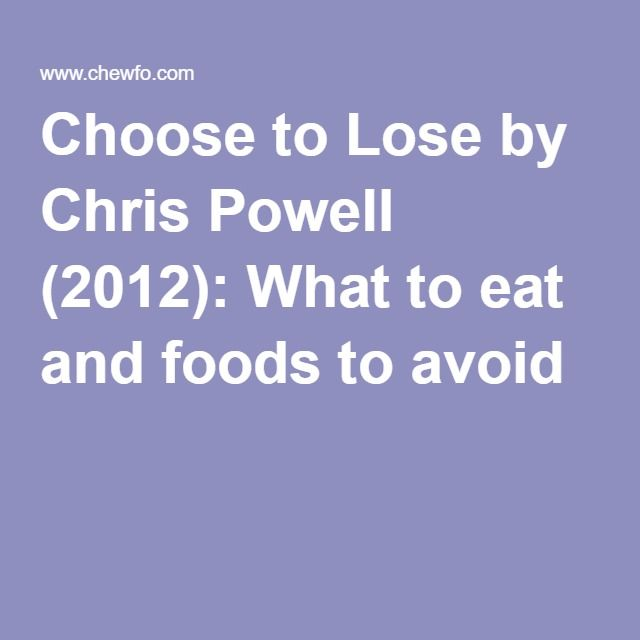 Choose to Lose by Chris Powell (2012): What to eat and foods to avoid