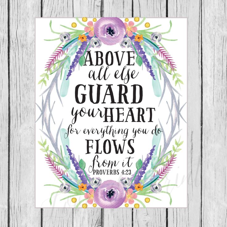 Above All Else Guard Your Heart For Everything You Do Flows From It - Proverbs 4:23 - Bible Verse Printable - Instant Download by LoveandPrint on Etsy https://www.etsy.com/listing/184275722/above-all-else-guard-your-heart-for
