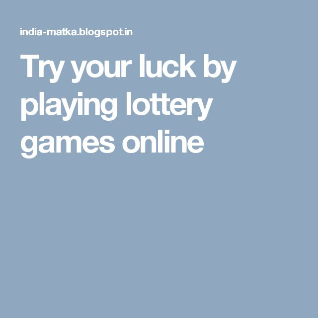 Try your luck by playing lottery games online