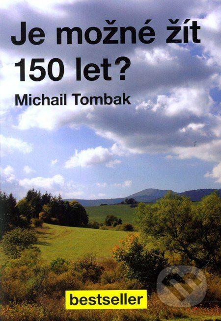 Je možné žít 150 let? (Michail Tombak) > Knihy > Martinus.cz