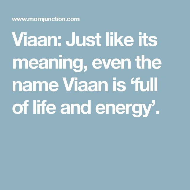 Viaan:  Just like its meaning, even the name Viaan is 'full of life and energy'.