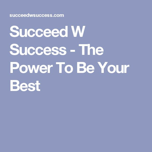 Succeed W Success - The Power To Be Your Best