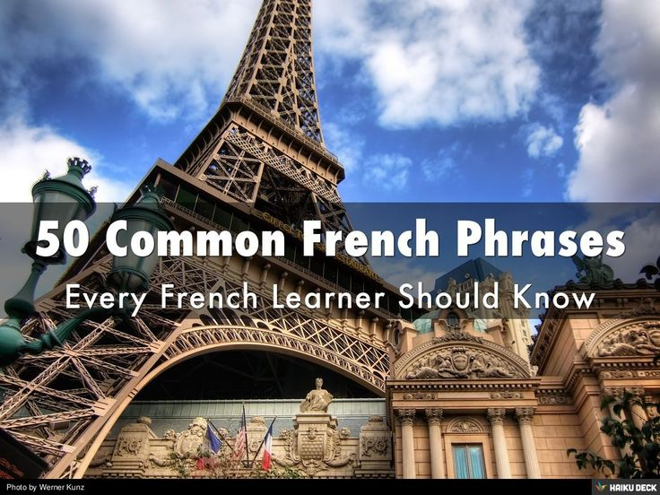 50 Common French Phrases Every French Learner Should Know by Talk in French via slideshare