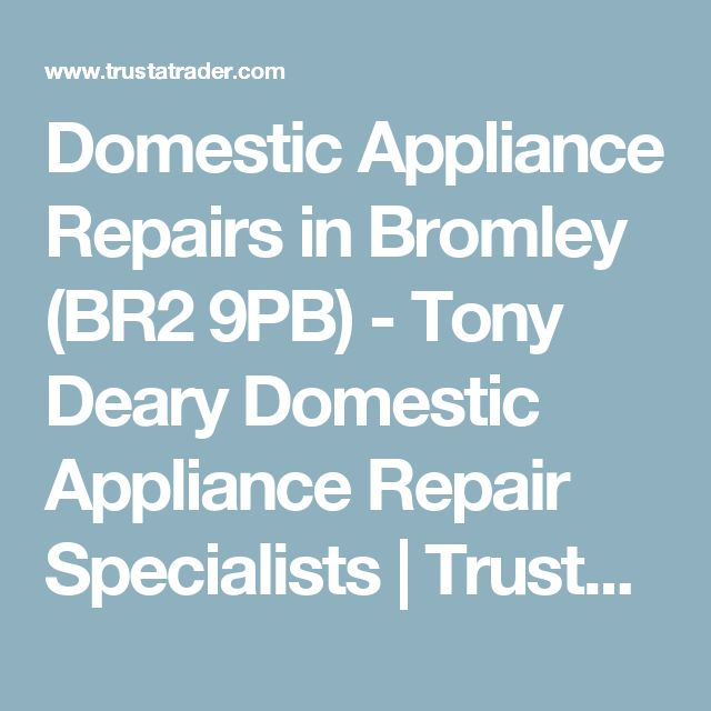 Domestic Appliance Repairs in Bromley (BR2 9PB) - Tony Deary Domestic Appliance Repair Specialists | TrustATrader
