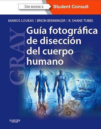 Loukas M, Benninger B, Shane R. Guía fotográfica de disección del cuerpo humano. Barcelona [etc.]: Elsevier; 2013. http://store.elsevier.com/GRAY_-Gu%C3%ADa-fotogr%C3%A1fica-de-disecci%C3%B3n-del-cuerpo-humano-+-StudentConsult/Marios-Loukas/isbn-9788490224083/