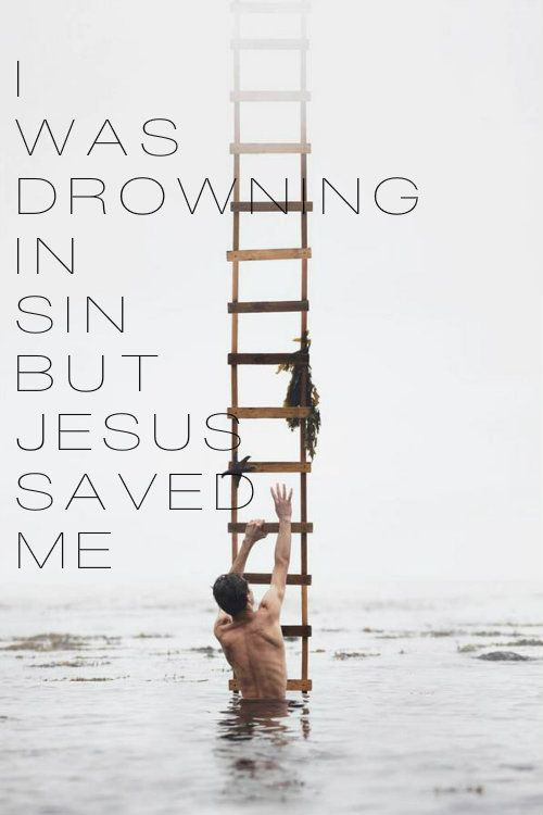 I was drowning in sin but Jesus saved me.