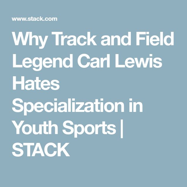 Why Track and Field Legend Carl Lewis Hates Specialization in Youth Sports | STACK