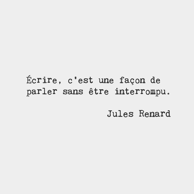 Writing is a way to talk without being interrupted.  Jules Renard French author