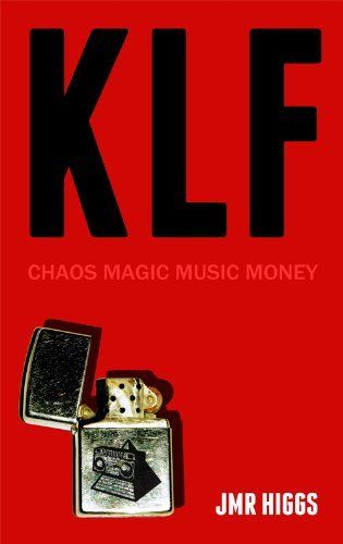 KLF: Chaos Magic Music Money by JMR Higgs. $7.00. Author: JMR Higgs. 193 pages. Publisher: The Big Hand (November 21, 2012)