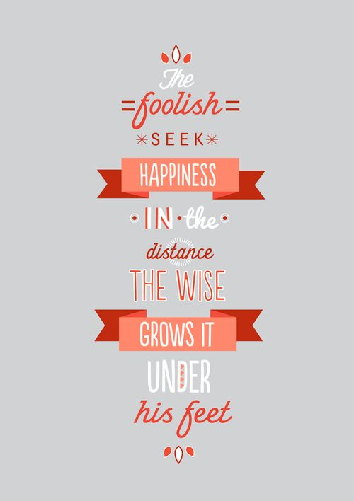 Digital art selected for the Daily Inspiration #1168Life Quotes, Distance, Wise Growing, Wisdom, Happiness, Seek Happy, Typography, Inspiration Quotes, Foolish Seek