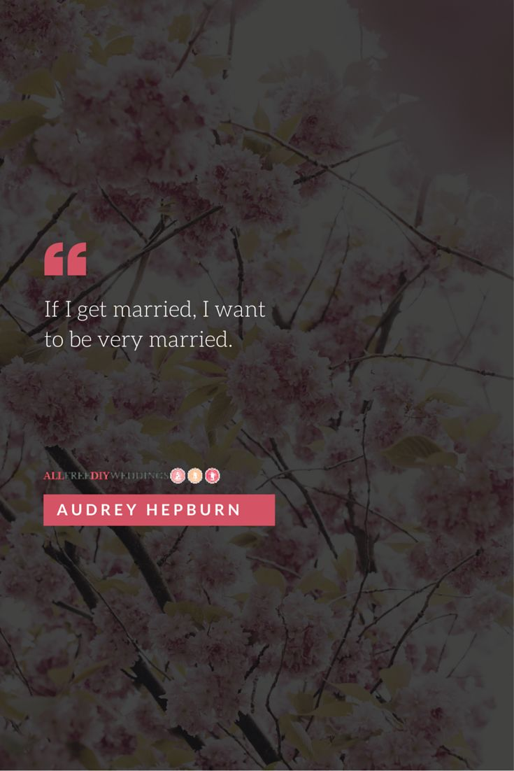 best wedding quotes for invitations%0A If I get married  I want to be very married   Audrey Hepburn