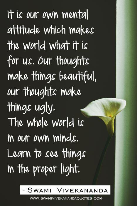 Swami Vivekananda Quotes on Attitude - It is our own mental attitude which makes…