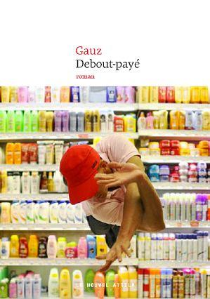 DEBOUT PAYE, de Gauz, Ed. Nouvel Attila - 2014