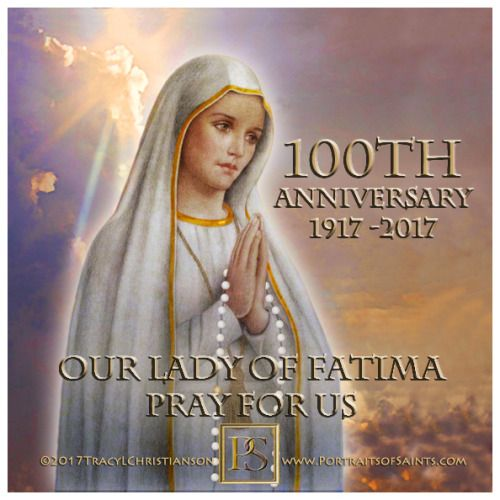 """Our Lady of Fatima (100th Anniversary) May 13th, 1917, the Blessed Virgin Mary appeared to 3 Portuguese children in the small town of Fatima. She appeared six times and identified Herself as """"Our Lady of the Rosary"""""""