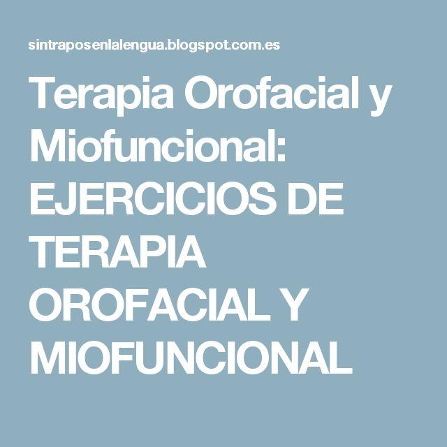 Terapia Orofacial y Miofuncional: EJERCICIOS DE TERAPIA OROFACIAL Y MIOFUNCIONAL