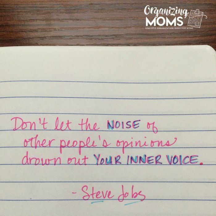 Don't let the noise of other people's opinions drown out your inner voice. - Steve Jobs  via @organizingmoms